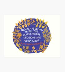 Women Belong In All The Places Where Decisions Are Being Made, Ruth Bader Ginsburg Art Print