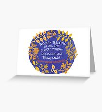 Women Belong In All The Places Where Decisions Are Being Made, Ruth Bader Ginsburg Greeting Card