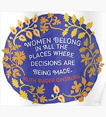 Women Belong In All The Places Where Decisions Are Being Made, Ruth Bader Ginsburg Poster