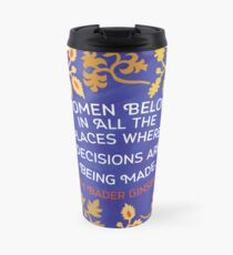 Women Belong In All The Places Where Decisions Are Being Made, Ruth Bader Ginsburg Travel Mug