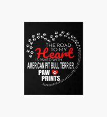 The Road To My Heart Is Paved With American Pit Bull Terrier Paw Prints - Gift For Passionate American Pit Bull Terrier Dog Owners Art Board