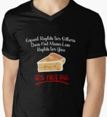 Equal Rights Does Not Mean Less Rights For You It's Not Pie V6  Men's V-Neck T-Shirt
