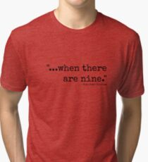 When There Are Nine Tri-blend T-Shirt