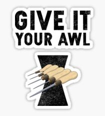 """Woodworking """"Give it your Awl"""" Sticker"""