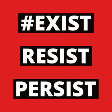 Exist Resist Persist by wordquirk