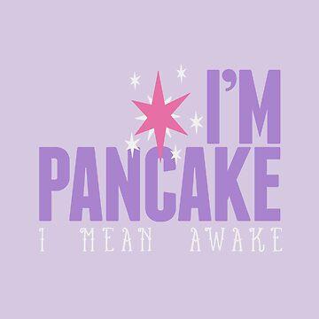 I'm Pancake (I mean awake) by jabberdashery
