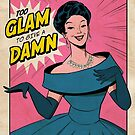 Too glam to give a damn by Cheyne Gallarde