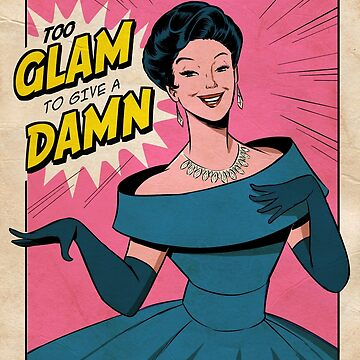 Too glam to give a damn by sailormary