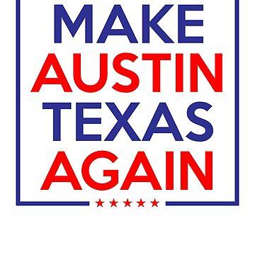 Make Austin Texas Again by Netliquid