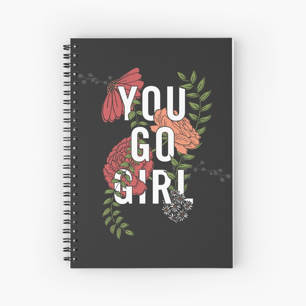 You Go Girl with Florals Spiral Notebook