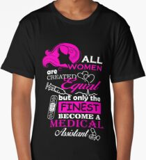 all women are created equal But only the finest become a medical  assistant Long T-Shirt