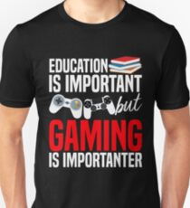 Education Is Important But Gaming Is Importanter T-shirt Unisex T-Shirt