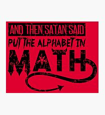 Satan Said Put The Alphabet In Math - Funny Mathematics Pun Gift Fotodruck