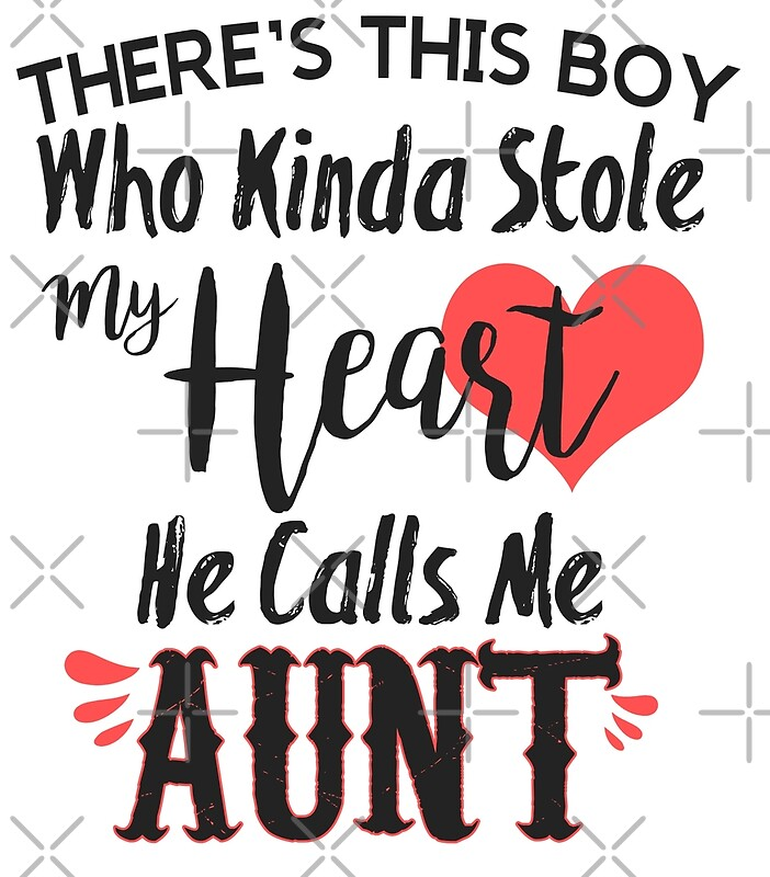 There's this boy who kinda stole my hearth he calls me aunt, Shirt with  saying gift for Aunt | Art Print