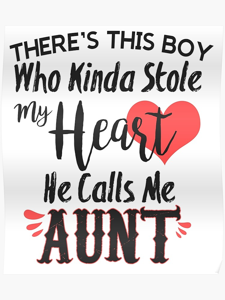 There's this boy who kinda stole my hearth he calls me aunt, Shirt with  saying gift for Aunt | Poster