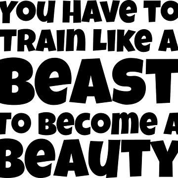 You have to train like a beast to become a beauty Motivational Fitness by Nukerwar