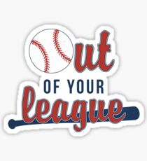 Out of Your League Sticker