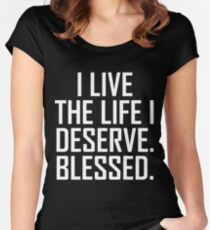 I Live The Life I Deserve. Blessed. Women's Fitted Scoop T-Shirt