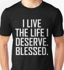 I Live The Life I Deserve. Blessed. Unisex T-Shirt