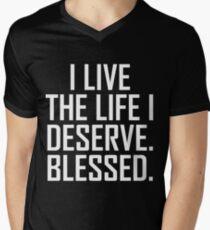 I Live The Life I Deserve. Blessed. Men's V-Neck T-Shirt