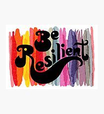 be resilient Photographic Print