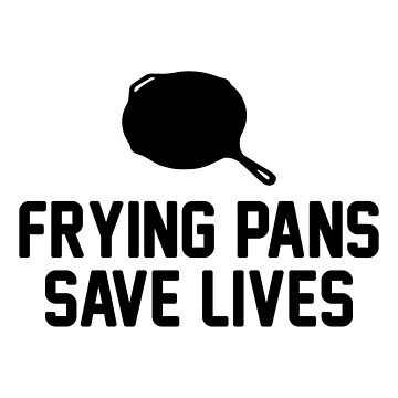 Frying Pans Save Lives by DJBALOGH