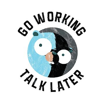 Golang Gopher Go Working Talk Later by clgtart