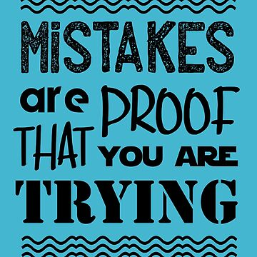 mistakes are proof that you are trying by hip-hop-art