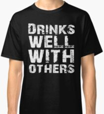 Drinks well with others Classic T-Shirt