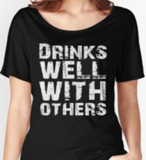 Drinks well with others Women's Relaxed Fit T-Shirt