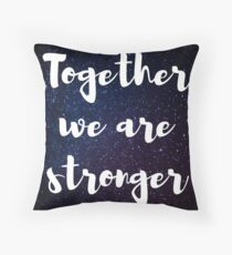 Together we are Stronger - Galaxy Throw Pillow