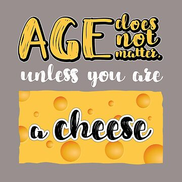 Anti Ageism Funny Graphic Cheese T-Shirt for Women & Men by Custom-T-Shirts
