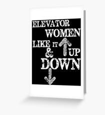 Funny Elevator Shirt & Other Gear Women Like it Up and Down Greeting Card