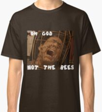 OH GOD NOT THE BEES Classic T-Shirt