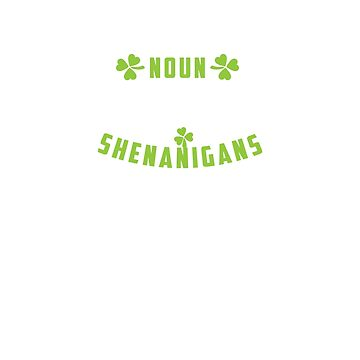 Shenanigator Saint Patricks Day Funny Irish  by albertoro2