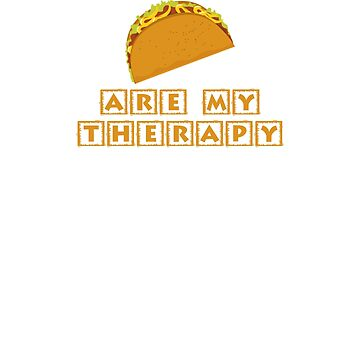 Tacos Are My Therapy Taco Tuesday Cinco De Mayo Funny TShirt by unicornthreadz