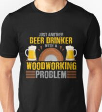 Just Another Beer Drinker with a Woodworking Problem | Woodworking Gifts | Woodworking clothing | Woodworking Dad | Fathers Day Gift | Carpenter Gift | Woodworking Sayings | Gifts for Men | DIY Dad Slim Fit T-Shirt