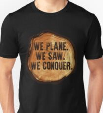 We Plane We Saw We Conquored | Woodworking Gifts | Woodworking clothing | Woodworking Dad | Fathers Day Gift | Carpenter Gift | Woodworking Sayings | Gifts for Men | DIY Dad Slim Fit T-Shirt