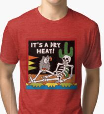 it's dry heat Tri-blend T-Shirt