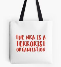 The NRA is a Terorist Organization Tote Bag