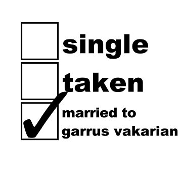 Single, Taken, Married to Garrus Vakarian by NoniRose