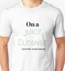 On a Juice Cleanse | Juicing | Secretly wants tacos Unisex T-Shirt