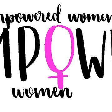 Empowered Women Empower Women  by heyitsjelly