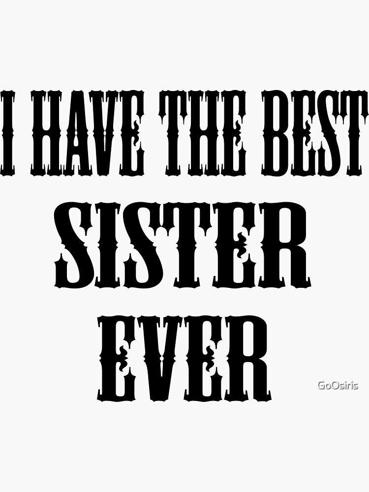 I Have The Best Sister Ever de GoOsiris