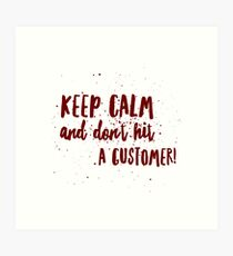Keep calm and don't hit a customer Art Print
