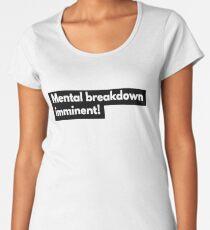 Mental Breakdown Imminent! Women's Premium T-Shirt