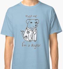 Trust Me I'm A Dogtor Funny Design Art Humor T-Shirt Classic T-Shirt
