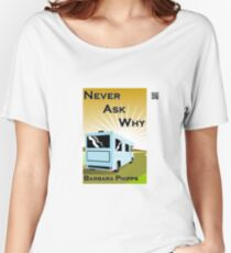 Never Ask Why by Barbara Phipps Women's Relaxed Fit T-Shirt