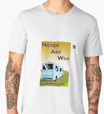 Never Ask Why by Barbara Phipps Men's Premium T-Shirt