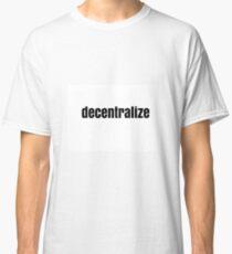 Decentralize Classic T-Shirt